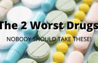 The 2 Worst Drugs?